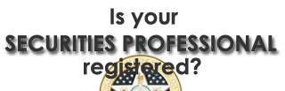 Is Your Securities Professional Registered? Let's find out - Click here